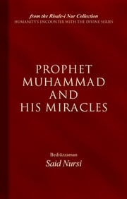 Prophet Muhammad And His Miracles ebook by Bediuzzaman Said Nursi
