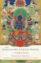 The Mahamudra Lineage Prayer - A Guide to Practice ebook by Khenchen Thrangu