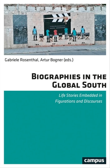 Biographies in the Global South - Life Stories Embedded in Figurations and Discourses eBook by Eva Bahl,Johannes Becker,Artur Bogner,Hendrik Hinrichsen,Gabriele Rosenthal,Josephine Schmiereck,Nicole Witte,Arne Worm