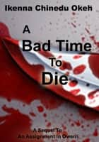 A Bad Time To Die ebook by Ikenna Chinedu Okeh
