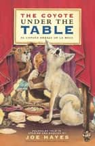 The Coyote Under the Table/El coyote debajo de la mesa ebook by Joe Hayes,Antonio Castro L.