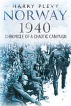 Norway 1940 - Chronicle of a Chaotic Campaign ebook by