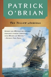 The Yellow Admiral (Vol. Book 18) (Aubrey/Maturin Novels) ebook by Patrick O'Brian
