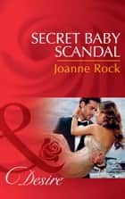 Secret Baby Scandal (Mills & Boon Desire) (Bayou Billionaires, Book 4) ebook by Joanne Rock