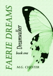 Dreamwalker (Faerie Dreams: book one) ebook by M.G. Chester