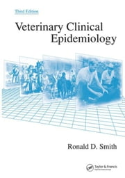 Veterinary Clinical Epidemiology, Third Edition ebook by Smith, Ronald D.