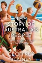 The Story of Australia's People Vol. II - The Rise and Rise of a New Australia ebook by Geoffrey Blainey