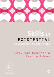 Skills in Existential Counselling & Psychotherapy ebook by Martin Adams,Emmy van Deurzen