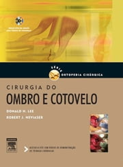 Cirurgia Do Ombro E Cotovelo Série De Ortopedia Cirúrgica ebook by Donald Lee,Robert Neviaser