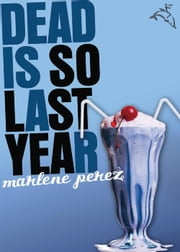 Dead Is So Last Year ebook by Marlene Perez