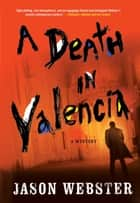 A Death in Valencia - A Mystery ebook by Jason Webster