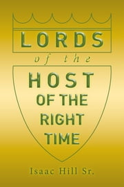 Lords of the Host - Of the Right Time ebook by Isaac Hill Sr.