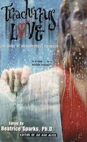 Treacherous Love - The Diary Of An Anonymous Teenager ebook by Beatrice Sparks