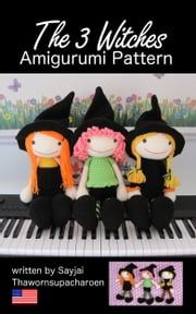 The 3 Witches Amigurumi Pattern ebook by Sayjai Thawornsupacharoen