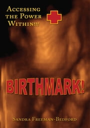 Birthmark! - Accessing the Power Within ebook by Sandra Freeman-Bedford