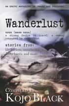 Wanderlust - Five Erotic Tales of Women on the Move ebook by Annabeth Leong, Fulani, Lily Harlem,...
