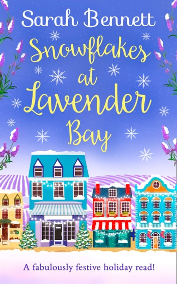 Snowflakes at Lavender Bay (Lavender Bay, Book 3) ebook by Sarah Bennett