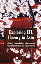 Exploring EFL Fluency in Asia ebook by T. Muller,J. Adamson,P. Brown,S. Herder