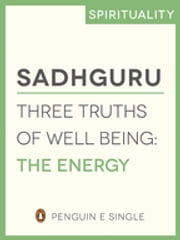 Three Truths of Well Being - The Energy (e-Single) ebook by Sadhguru Jaggi Vasudev