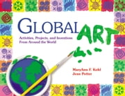 Global Art - Activities, Projects, and Inventions from Around the World ebook by MaryAnn F. Kohl