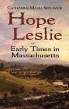 Hope Leslie - or Early Times in Massachusetts ebook by John Matteson, Catharine Maria Sedgwick