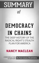 Summary of Democracy in Chains: The Deep History of the Radical Right's Stealth Plan for America ebook by Paul Adams