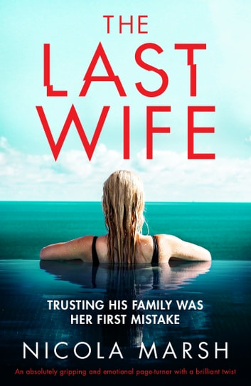 The Last Wife - An absolutely gripping and emotional page turner with a brilliant twist ebook by Nicola Marsh