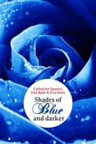 Shades of Blue - ... and darker ebook by Catherine Spanks, Sira Rabe, Eva Stern