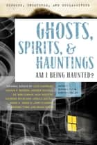 Exposed, Uncovered & Declassified: Ghosts, Spirits, & Hauntings - Am I Being Haunted? eBook by Michael Pye, Kirsten Dalley, Loyd Auerbach,...