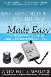 "SSEF Diamond-Type Spotter and Blue Diamond Tester Made Easy - The ""RIGHT-WAY"" Guide to Using Gem Identification Tools ebook by Antionette Matlins, PG, FGA"