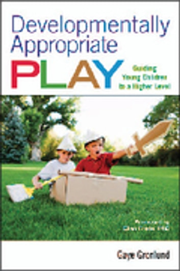 Developmentally Appropriate Play - Guiding Young Children to a Higher Level ebook by Gaye Gronlund