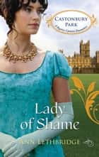 Lady of Shame - A Regency Historical Romance ebook by Ann Lethbridge