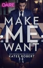 Make Me Want ebook by Katee Robert