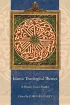 Islamic Theological Themes - A Primary Source Reader ebook by John Renard