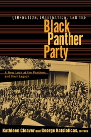 Liberation, Imagination and the Black Panther Party - A New Look at the Black Panthers and their Legacy ebook by Kathleen Cleaver,George Katsiaficas