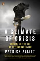 A Climate of Crisis - America in the Age of Environmentalism ebook by Patrick Allitt