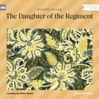 The Daughter of the Regiment (Unabridged) audiobook by