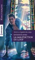 La malédiction du loup ebook by Rhyannon Byrd