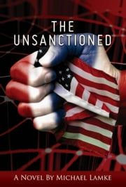 The Unsanctioned ebook by Michael Lamke