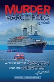 Murder on the Marco Polo … Well, Not Quite - A Cruise up the Amazon and the Orinoco … Well, Not Quite ebook by Clive Leatherdale