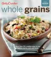 Betty Crocker Whole Grains - Easy Everyday Recipes ebook by Betty Crocker
