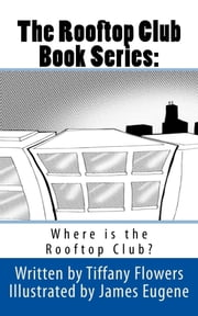 The Rooftop Club: Where is the Rooftop Club? ebook by Tiffany Flowers