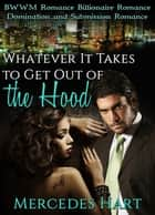 Whatever It Takes To Get Out Of The Hood ebook by