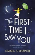 The First Time I Saw You - the most heartwarming and emotional love story of the year ebook by Emma Cooper