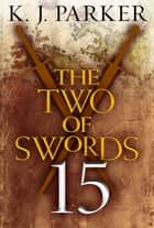 The Two of Swords: Part 15 ebook by K. J. Parker