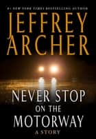 Never Stop on the Motorway ebook by Jeffrey Archer