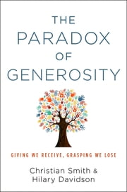 The Paradox of Generosity - Giving We Receive, Grasping We Lose ebook by Christian Smith,Hilary Davidson