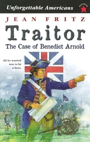 Traitor: The Case of Benedict Arnold ebook by Jean Fritz