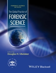 The Global Practice of Forensic Science ebook by Douglas H. Ubelaker