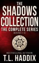 The Shadows Collection: The Complete Series - Shadows Collection ebook by T. L. Haddix